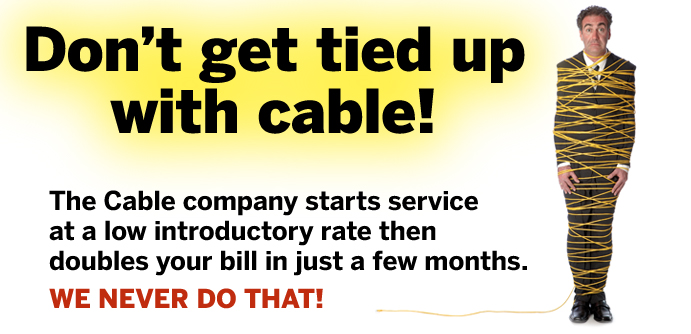 Don't Get Tied Up With Cable!